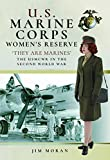 US Marine Corps Women's Reserve: They are Marines : Uniforms and Equipment in the Second World War