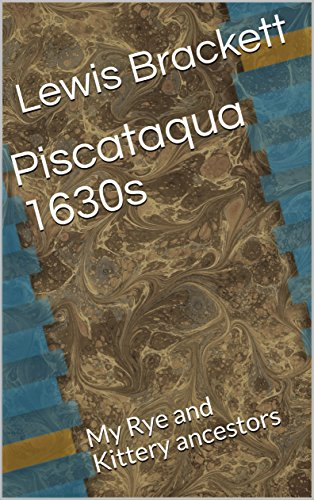 Piscataqua 1630s: My Rye and Kittery ancestors (English Edition)