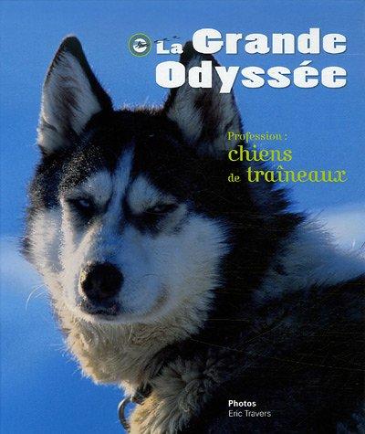 La Grande Odyssée : Profession : chiens de traîneaux par Dominique Grandjean