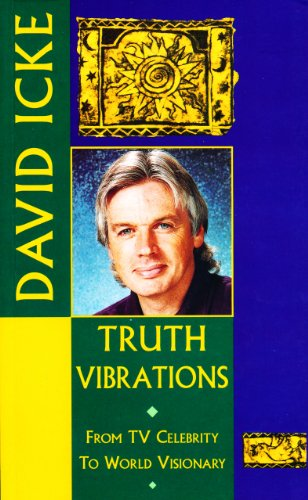 Truth Vibrations - David Icke's Journey from TV Celebrity to World Visionary: An Exploration of the Mysteries of Life and Prophetic Revelations for the Future of Humanity