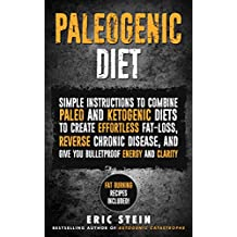 Paleo Diet: Paleogenic Diet - Combine PALEO and KETOGENIC DIETS to Create Effortless Weight-Loss, Reverse Chronic Disease, and Give Yourself ... Included + 21 Day Fat-Burning Meal Plan