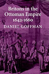 Britons in the Ottoman Empire, 1642-1660 (Publications on the Near East)