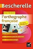 Maîtriser l'orthographe française - Un ouvrage d'entraînement Bescherelle