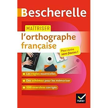 Maîtriser l'orthographe française: un ouvrage d'entraînement Bescherelle