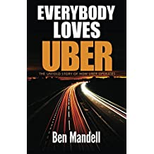 Everybody Loves Uber: The Untold Story OF How Uber Operates (English Edition)