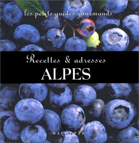 Les Petits Guides gourmands - Les Alpes : Recettes et adresses