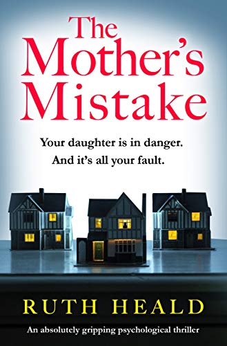 The Mother's Mistake: An absolutely gripping psychological thriller by [Heald, Ruth]