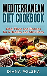 Mediterranean Diet Cookbook: Meal Plans and Recipes for a Healthy and Slim Body