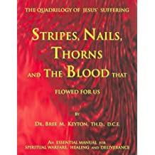 Stripes, Nails, Thorns and the Blood That Flowed for Us: The Quadrilogy of Jesus' Suffering