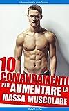 10 comandamenti per aumentare la massa muscolare