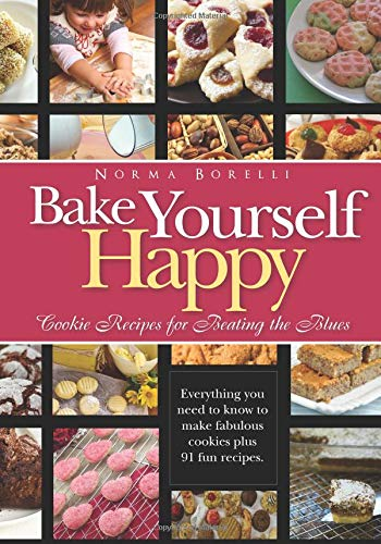 Bake Yourself Happy: Cookie Recipes for Beating the Blues -