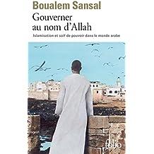 Gouverner au nom d'Allah. Islamisation et soif de pouvoir dans le monde arabe (Folio)