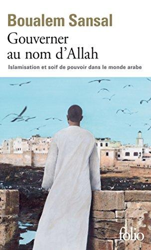 Gouverner au nom d'Allah. Islamisation et soif de pouvoir dans le monde arabe