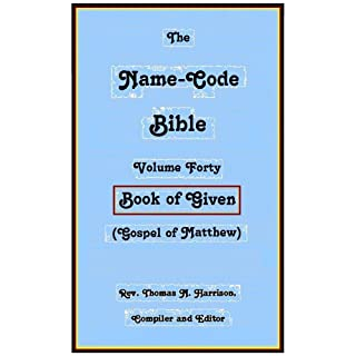 The Name-Code Bible: Volume Forty: Book of Given (Gospel of Matthew) (English Edition)