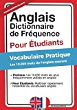 Anglais - Dictionnaire de Frequence - Pour Etudiants: Vocabulaire Pratique - Les 10.000 mots de l'anglais courant
