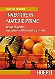 Investire in materie prime. Guida completa per operatori finanziari e aziende: 1