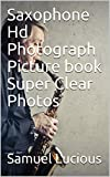 Saxophone Hd Photograph Picture book Super Clear Photos (English Edition)