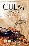 Culm 27 v. Chr.: Schicksalsjahr der Kelten - Marion Wiesler