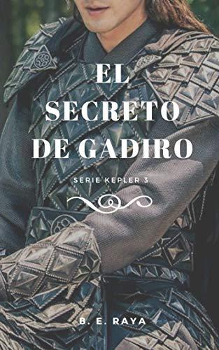 EL SECRETO DE GADIRO (Kepler nº 3) de B. E. Raya