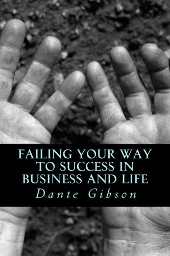 Failing Your Way To Success In Business and Life