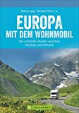 Europa mit dem Wohnmobil: Die schönsten Routen zwischen Nordkap und Gibraltar (Wohnmobil-Reiseführer) - Markus Ott
