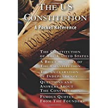 US Constitution: A Pocket Reference: US Constitution, Brief History, Declaration of Independence, Questions and Answers, Famous Quotes