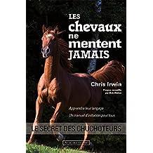 Les chevaux ne mentent jamais: Le secret des chuchoteurs