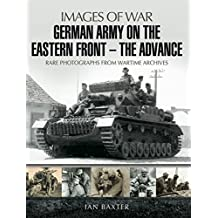 German Army on the Eastern Front: The Advance: Rare Photographs from Wartime Archives (Images of War)