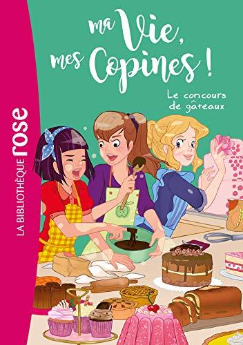 Ma vie, mes copines 11 - Le concours de gâteaux (Bibliothèque Rose) por Catherine Kalengula