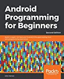 Android Programming for Beginners: Build in-depth, full-featured Android 9 Pie apps starting from zero programming experience, 2nd Edition (English Edition)