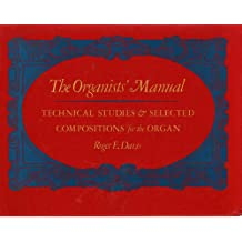 The Organists' Manual: Technical Studies & Selected Compositions for the Organ: Technical Studies and Selected Compositions for the Organ