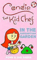 Candie The Kid Chef Book 1: Adventures In The Gargantuan Garden (Book series for kids ages 4-8)