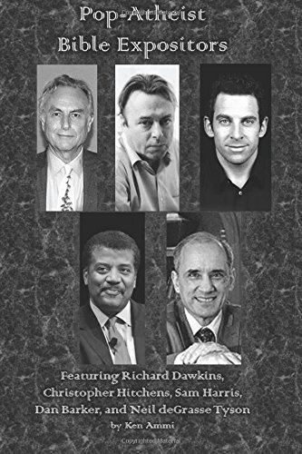 Pop-Atheist Bible Expositors: Featuring Richard Dawkins, Christopher Hitchens, Sam Harris, Dan Barker, and Neil deGrasse Tyson