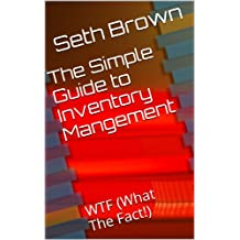 The Simple Guide to Inventory Mangement: WTF(What The Fact!) (English Edition)