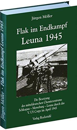 flak-im-endkampf-leuna-1945-die-besetzung-des-mitteldeutschen-chemiezentrums-schkopau-merseburg-leun