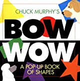 Bow Wow : A Pop-Up Book of Shapes (Pop Up Book) by Chuck Murphy (1999-07-01)