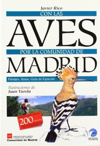 Con las aves por la comunidad de Madrid: Paisajes, rutas, guía de especies por Javier Rico
