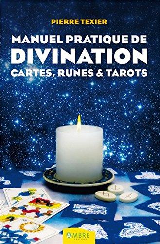 Manuel pratique de divination - Cartes, Runes & Tarots par Pierre Texier