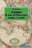 Telecharger Livres Voyages Inde Extreme Orient Espagne Soudan tome 3 (PDF,EPUB,MOBI) gratuits en Francaise