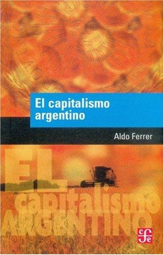 El Capitalismo Argentino (Coleccion Popular) por Aldo Ferrer