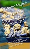 A Guide For Beginners Aquarium Shrimp Breeders.: How To Set Up A Professional Aquarium Shrimp Breeding.