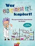 Wer experimentiert, kapiert!: Die spannendsten Experimente für Kinder ab 8 Jahren - Kerstin Landwehr, Martina Rüter