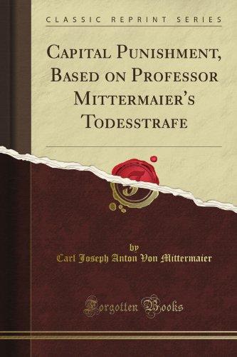 Capital Punishment, Based on Professor Mittermaier's Todesstrafe (Classic Reprint) por Carl Joseph Anton Von Mittermaier