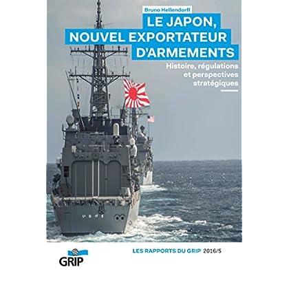 Le Japon, Nouvel exportateur d'armements: Histoire, régulations et perspectives stratégiques (Rapports du Grip)