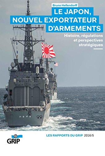 Lire un Le Japon, Nouvel exportateur d'armements: Histoire, régulations et perspectives stratégiques epub pdf