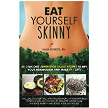 Eat Yourself Skinny: 30 Delicious Superfood Salad Recipes to Rev Your Metabolism and Make Fat Cry! by Kasia Roberts RN (2014-04-30)
