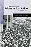 A History of the Asians in East Africa, ca. 1886 to 1945 (Oxford Studies in African Affairs)