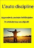 Telecharger Livres L auto discipline Apprendre a construire Self Discipline Et atteindre tous vos objectifs La gestion du temps la volonte la force mentale d habitudes de maitrise de soi d esprit positif (PDF,EPUB,MOBI) gratuits en Francaise