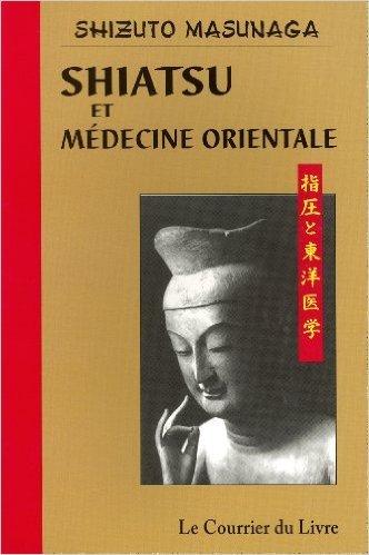 Shiatsu et médecine orientale de Shizuto Masunaga,Yasutako Hanamura (Traduction),Jacqueline Renaud (Traduction) ( 5 juillet 2010 )