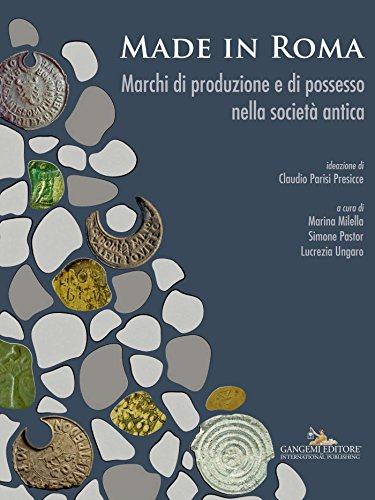Made in Roma: Marchi di produzione e di possesso nella societ antica